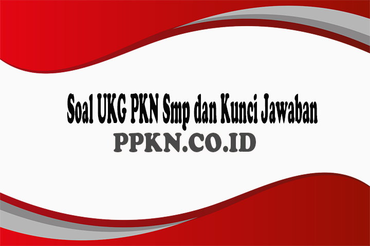 Soal UKG PKN Smp dan Kunci Jawaban