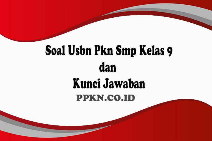 Soal Usbn Pkn Smp Kelas 9 Dan Kunci Jawaban Ppkn Co Id