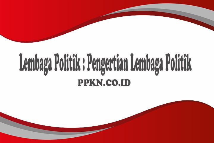 Lembaga Politik : Pengertian Lembaga Politik