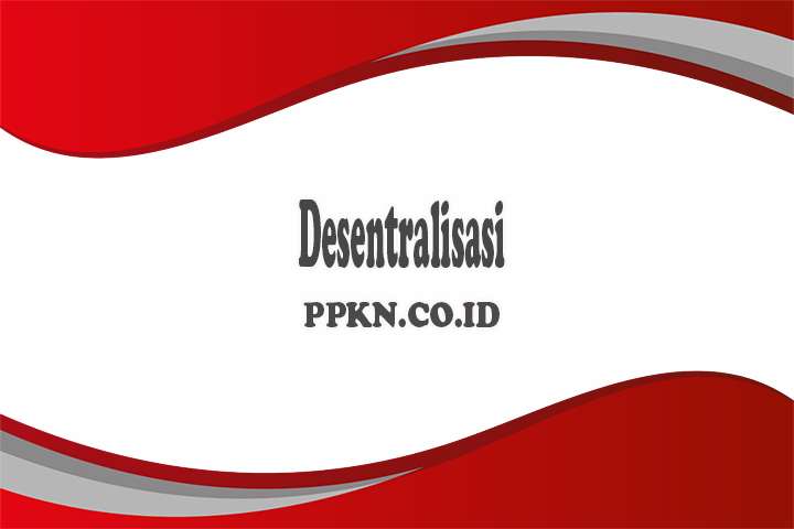 Pengertian Desentralisasi