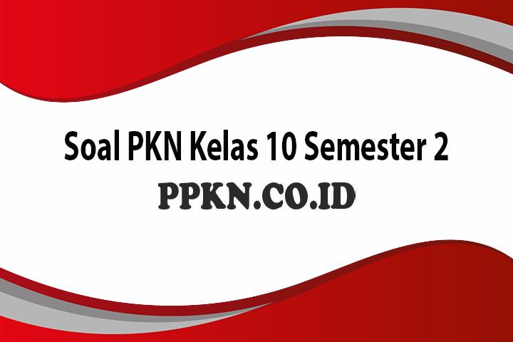 Soal PKN Kelas 10 Semester 2