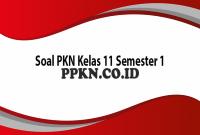 Soal PKN Kelas 11 Semester 1