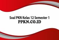 Soal PKN Kelas 12 Semester 1