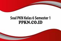 Soal PKN Kelas 6 Semester 1