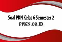 Soal PKN Kelas 6 Semester 2