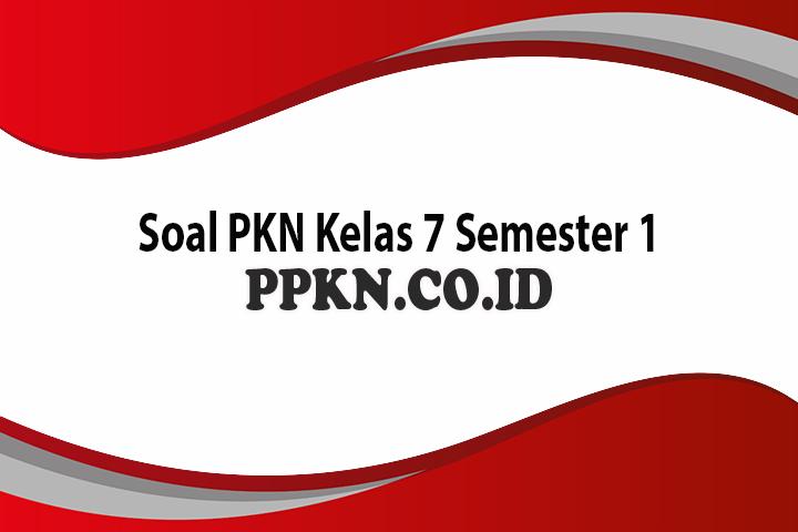 Soal PKN Kelas 7 Semester 1