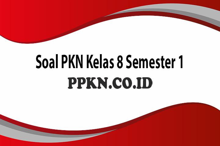 Soal PKN Kelas 8 Semester 1