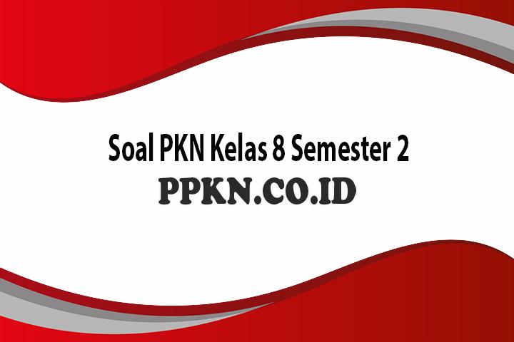 Soal PKN Kelas 8 Semester 2