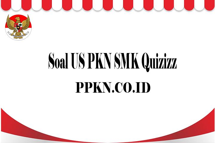 Soal US PKN SMK Quizizz