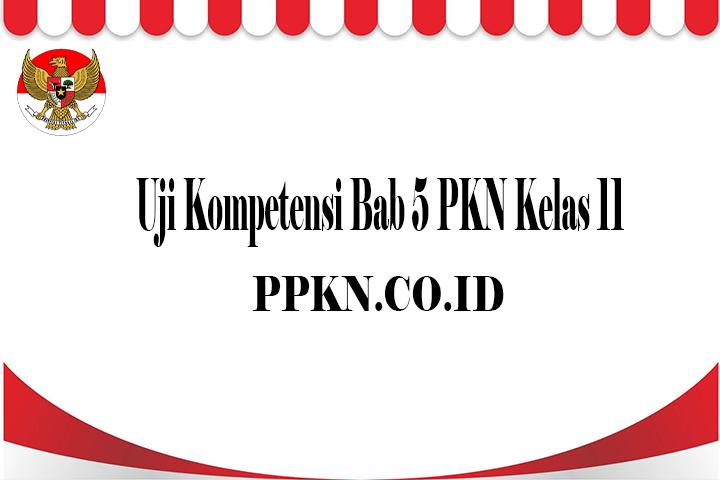 Uji Kompetensi Bab 5 PKN Kelas 11
