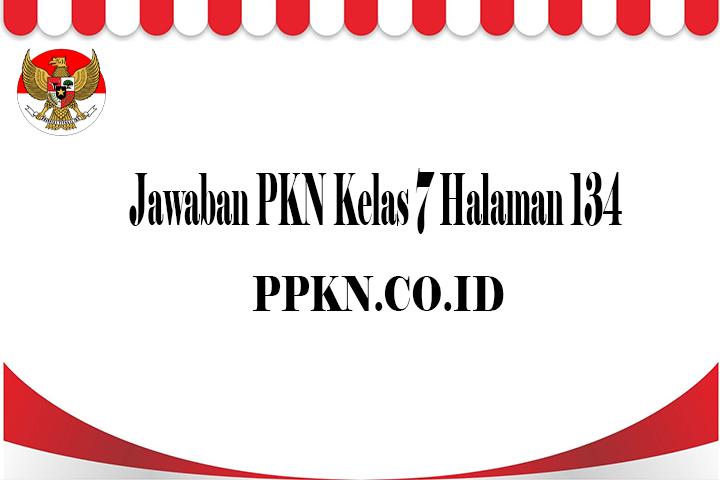 Jawaban PKN Kelas 7 Halaman 134