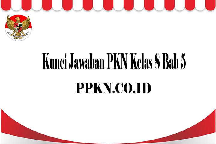 Kunci Jawaban PKN Kelas 8 Bab 5