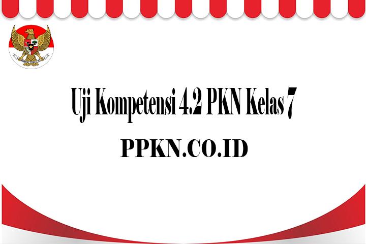 Uji Kompetensi 4.2 PKN Kelas 7