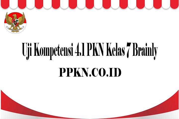 Uji Kompetensi 4.1 PKN Kelas 7 Brainly