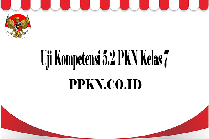 Uji Kompetensi 5.2 PKN Kelas 7