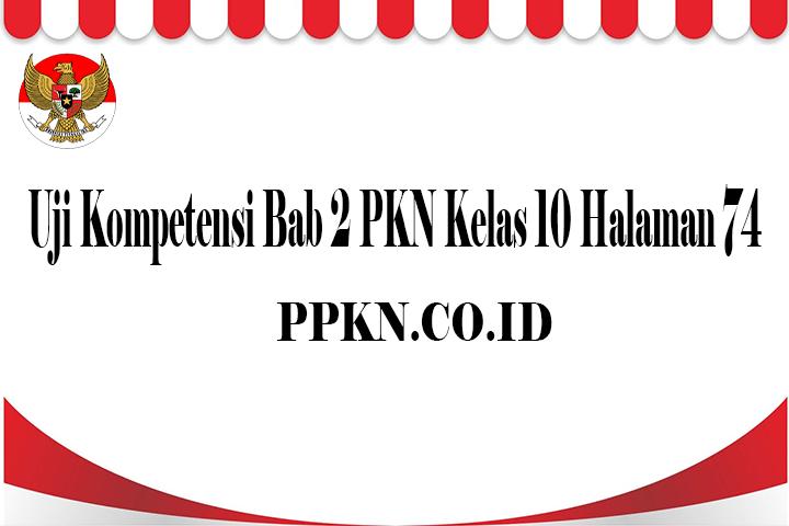 Uji Kompetensi Bab 2 PKN Kelas 10 Halaman 74