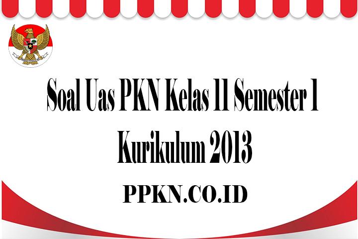 Soal Uas PKN Kelas 11 Semester 1 Kurikulum 2013