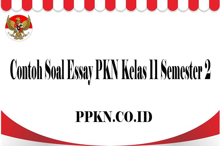 Contoh Soal Essay PKN Kelas 11 Semester 2