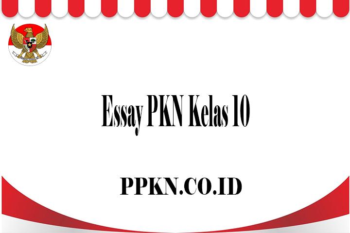 Essay PKN Kelas 10