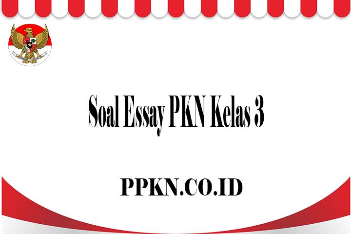 Soal Essay PKN Kelas 3