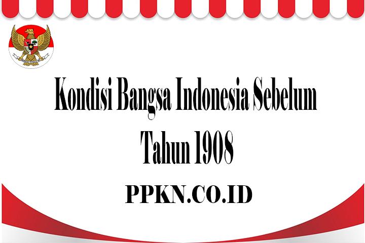 Kondisi Bangsa Indonesia Sebelum Tahun 1908
