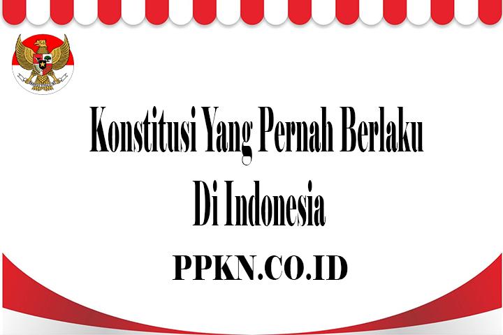 Konstitusi Yang Pernah Berlaku Di Indonesia