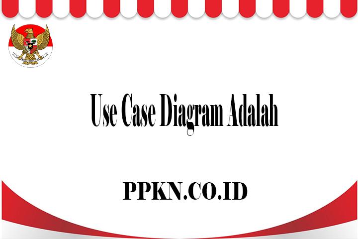 Use Case Diagram Adalah