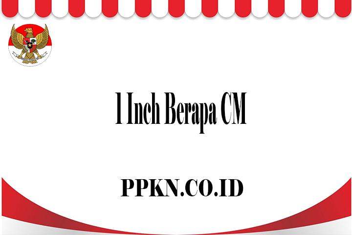 1 Inch Berapa CM