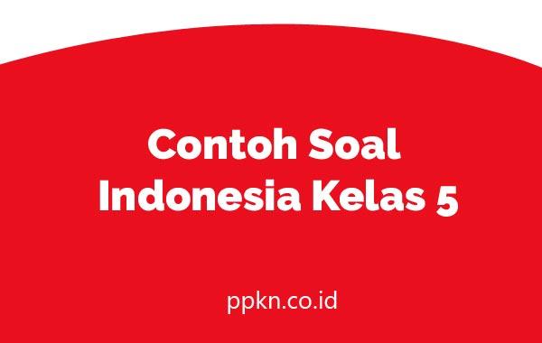 Contoh Soal Bahasa Indonesia Kelas 5
