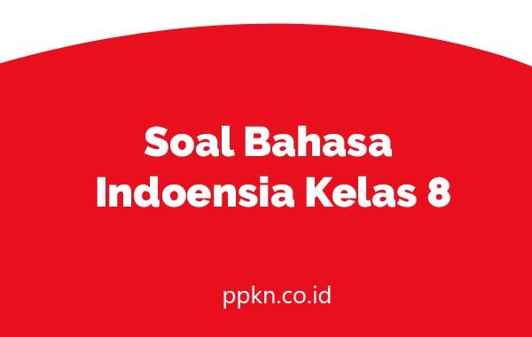 Soal Bahasa Indoensia Kelas 8